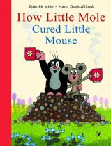 Doskočilová Hana Miler Zdeněk: How Little Mole Cured Little Mouse (anglicky)