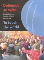 Maderová Blanka, Jurková Zuzana, Veselý Karel: Dotknout se světa To touch the world - Česká hudební alternativa 1968–2013 Czech musical alternative 1968-2013 (ČJ, AJ)