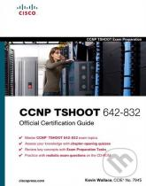 Kevin Wallace: CCNP TSHOOT 642-832 Official Certification Guide