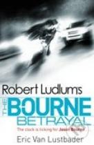 Eric van Lustbader: Robert Ludlum's The Bourne Betrayal