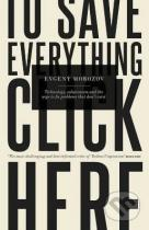 Evgeny Morozov: To Save Everything, Click Here