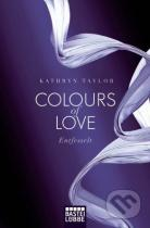 Kathryn Taylor: Colours of Love: Entfesselt