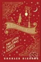 Charles Dickens: A Christmas Carol and Other Christmas Stories
