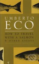 Umberto Eco: How to Travel with a Salmon