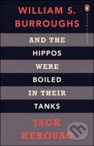 Jack Kerouac, William S. Burroughs: And the Hippos Were Boiled in Their Tanks