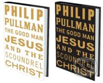 Philip Pullman: The Good Man Jesus and the Scoundrel Christ