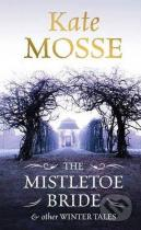 Kate Mosse: The Mistletoe Bride and other Winter Tales