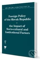 Juraj Marušiak: Foreign Policy of the Slovak Republic - the Impact of Socio-cultural and Institutional Factors
