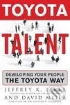 Jeffrey Liker, David Meier: Toyota Talent: Developing Your People the Toyota Way