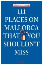 111 Places on Mallorca that you shouldn't miss. 111 Orte auf Mallorca, die man gesehen