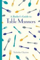 A Butler's Guide to Table Manners - Clayton, Nicholas