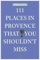 111 Places in Provence that you must not miss. 111 Orte in der Provence, die