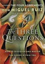 4th Estate The Three Questions: How to Discover and Master the Power Within You - Don Miguel