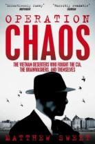 Pan Macmillan Operation Chaos : The Vietnam Deserters Who Fought the CIA, the Brainwashers, and Themselves -