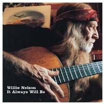 Nelson, Willie: It Will Always Be