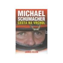 ALLEN JAMES Michael Schumacher - Cesta na vrchol